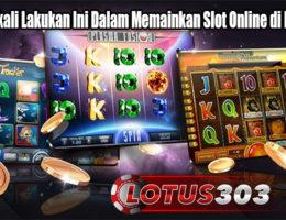 Wajib Sekali Lakukan Ini Dalam Memainkan Slot Online di Indonesia