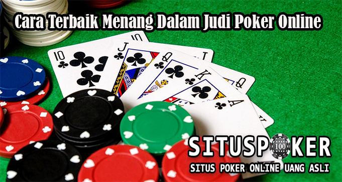 Cara Terbaik Menang Dalam Judi Poker Online