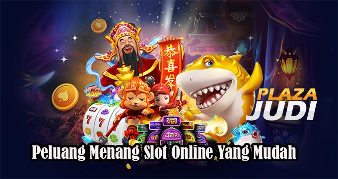 Peluang Menang Slot Online Yang Mudah
