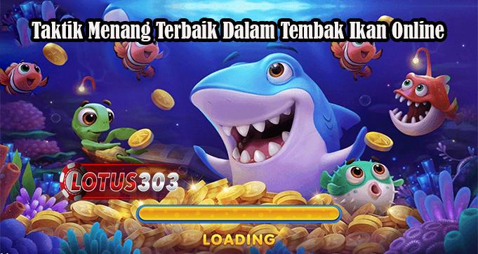 Taktik Menang Terbaik Dalam Tembak Ikan Online