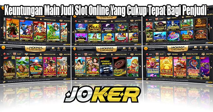 Keuntungan Main Judi Slot Online Yang Cukup Tepat Bagi Penjudi